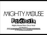 Mighty Mouse-Fascinate (Mighty Mouse Disco Circus Vocal)