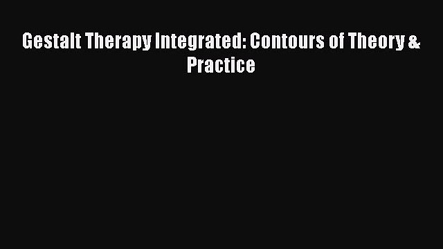 Download Gestalt Therapy Integrated: Contours of Theory & Practice Free Books