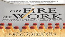 Download On Fire at Work  How Great Companies Ignite Passion in Their People Without Burning Them