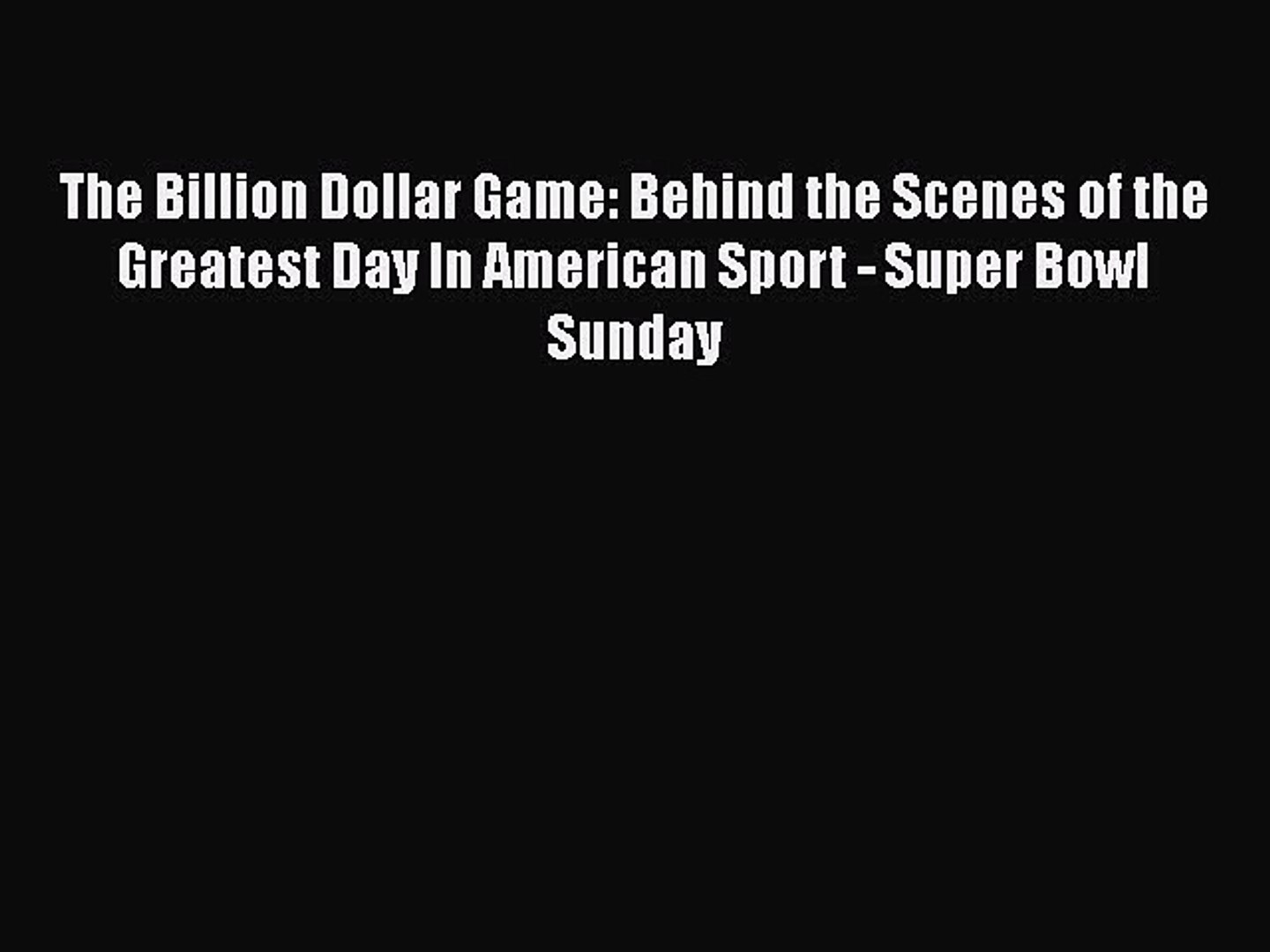 Read The Billion Dollar Game: Behind the Scenes of the Greatest Day In American Sport - Super