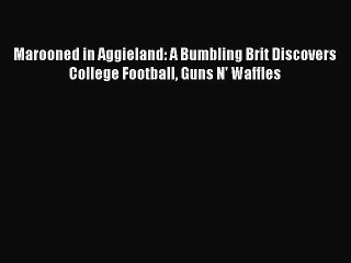 Download Marooned in Aggieland: A Bumbling Brit Discovers College Football Guns N' Waffles