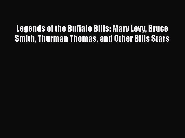 Read Legends of the Buffalo Bills: Marv Levy Bruce Smith Thurman Thomas and Other Bills Stars