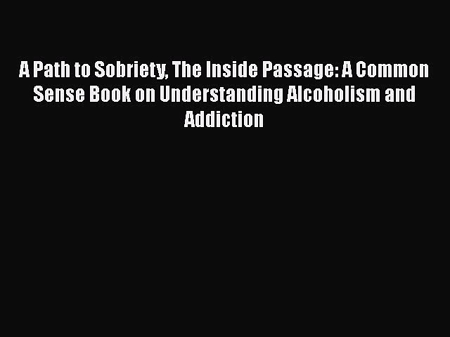 Book A Path to Sobriety The Inside Passage: A Common Sense Book on Understanding Alcoholism