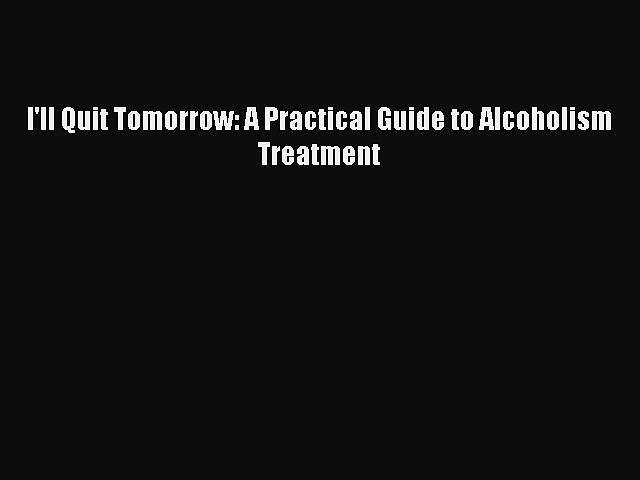 [PDF] I'll Quit Tomorrow: A Practical Guide to Alcoholism Treatment [Download] Full Ebook
