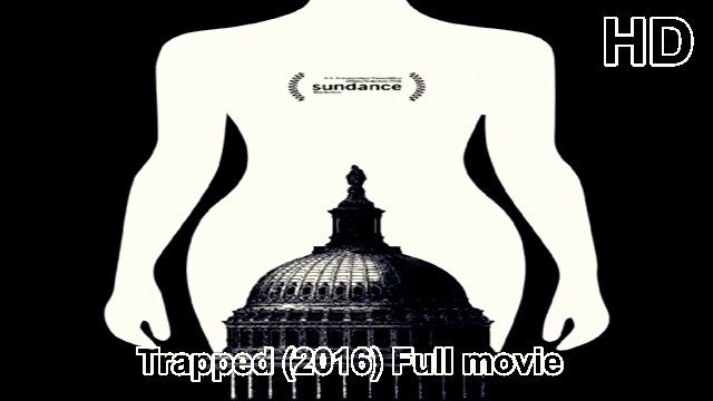 Trapped (2016) Full Movie Streaming