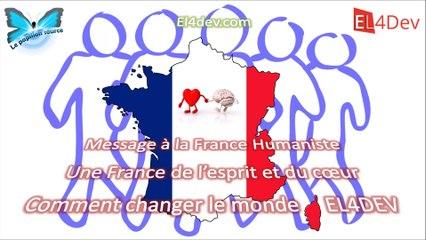 Message à la France Humaniste (peuple) - Comment changer le monde - EL4DEV