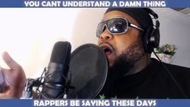 We don't understand what Rappers are saying in modern Rap Songs