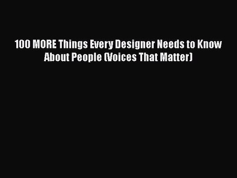 Download 100 MORE Things Every Designer Needs to Know About People (Voices That Matter) PDF