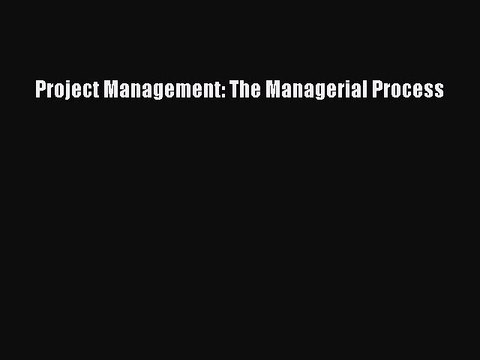 Download Project Management: The Managerial Process PDF Online