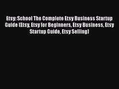 Download Etsy School The Complete Etsy Business Startup Guide Etsy Etsy for Beginners Etsy
