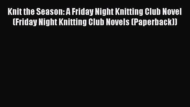 [PDF] Knit the Season: A Friday Night Knitting Club Novel (Friday Night Knitting Club Novels