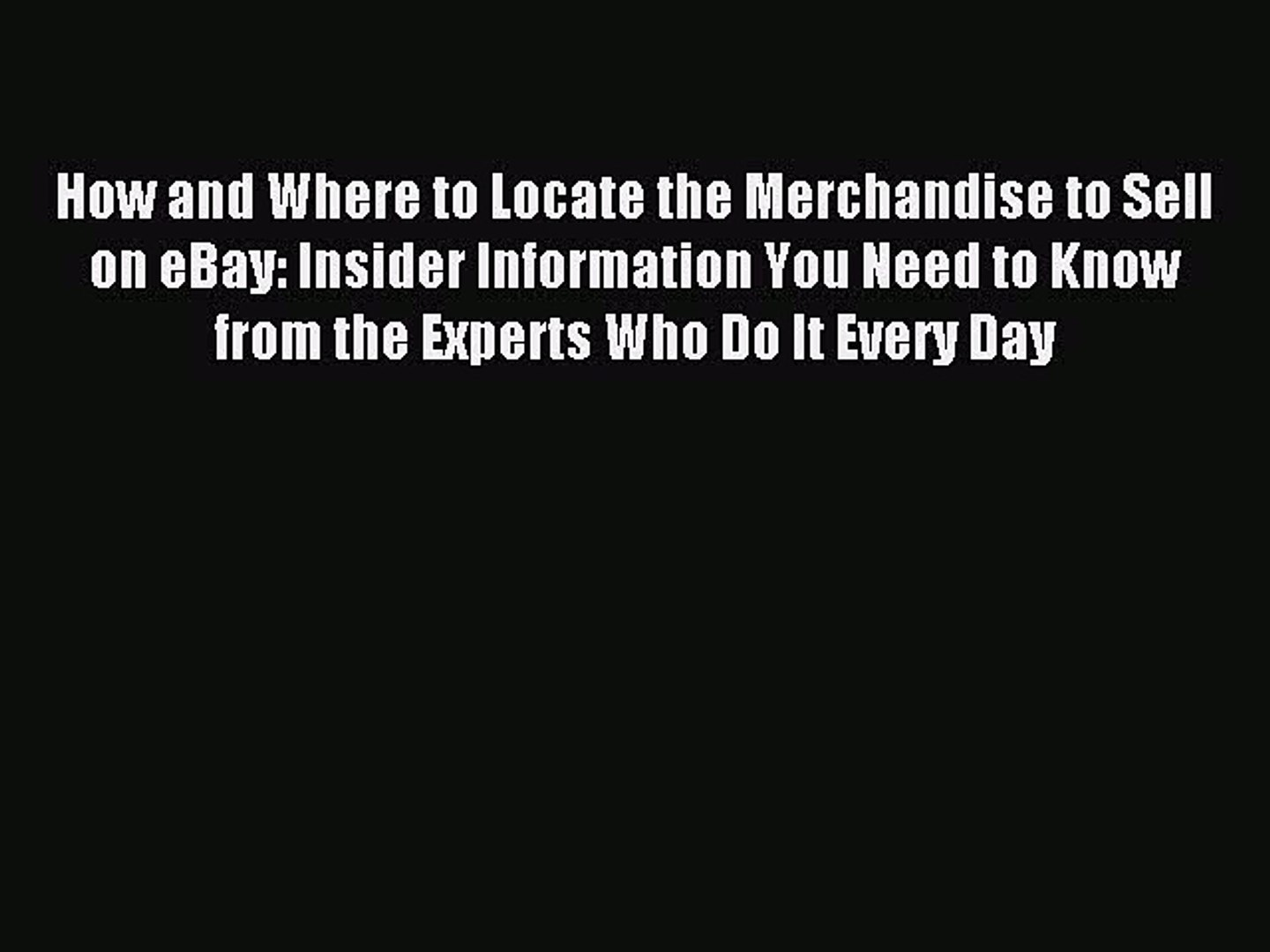 Read How And Where To Locate The Merchandise To Sell On Ebay Insider Information You Need Video Dailymotion