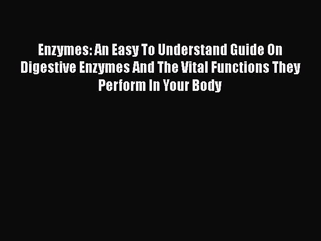 Read Enzymes: An Easy To Understand Guide On Digestive Enzymes And The Vital Functions They
