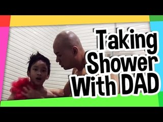 Taking shower with Dad!