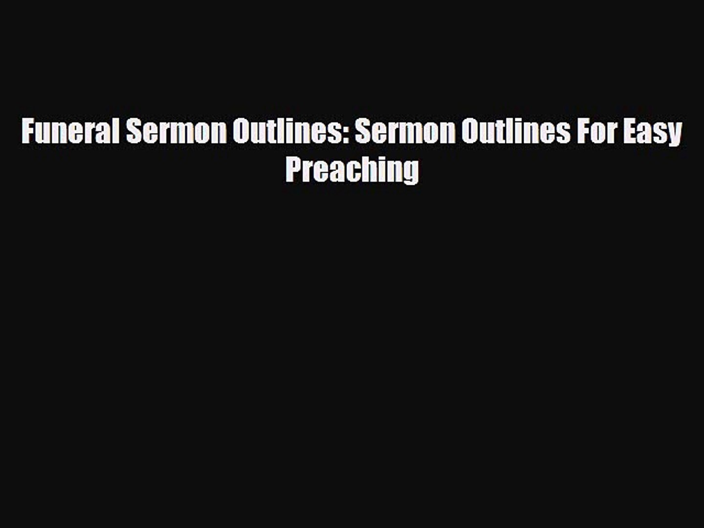 Download Funeral Sermon Outlines: Sermon Outlines For Easy Preaching [Read]  Online