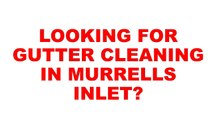Murrells Inlet Gutter Cleaning | Gutter Cleaning Murrells Inlet