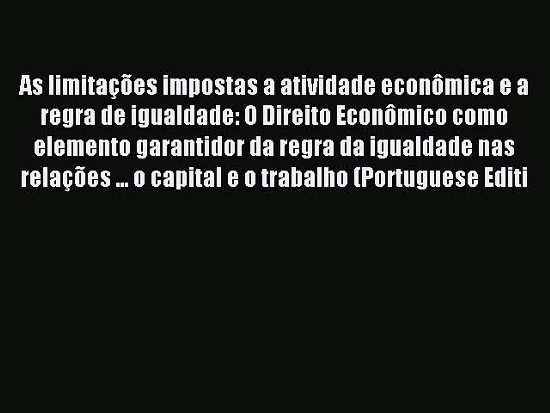 Read As limitações impostas a atividade econômica e a regra de igualdade: O Direito Econômico