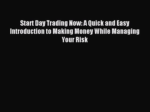 Read Start Day Trading Now: A Quick and Easy Introduction to Making Money While Managing Your