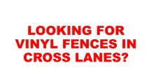 Cross Lanes Vinyl Fences |  Vinyl Fences In Cross Lanes |  Vinyl Fences Cross Lanes
