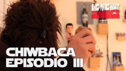 Episodio III | Chiwbaca