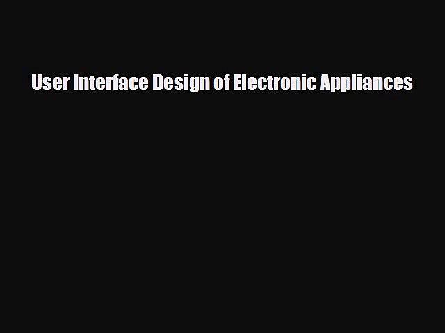 [PDF] User Interface Design of Electronic Appliances Read Online