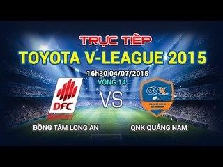 V-League 2015: Đồng Tâm Long An - QNK Quảng Nam   FULL