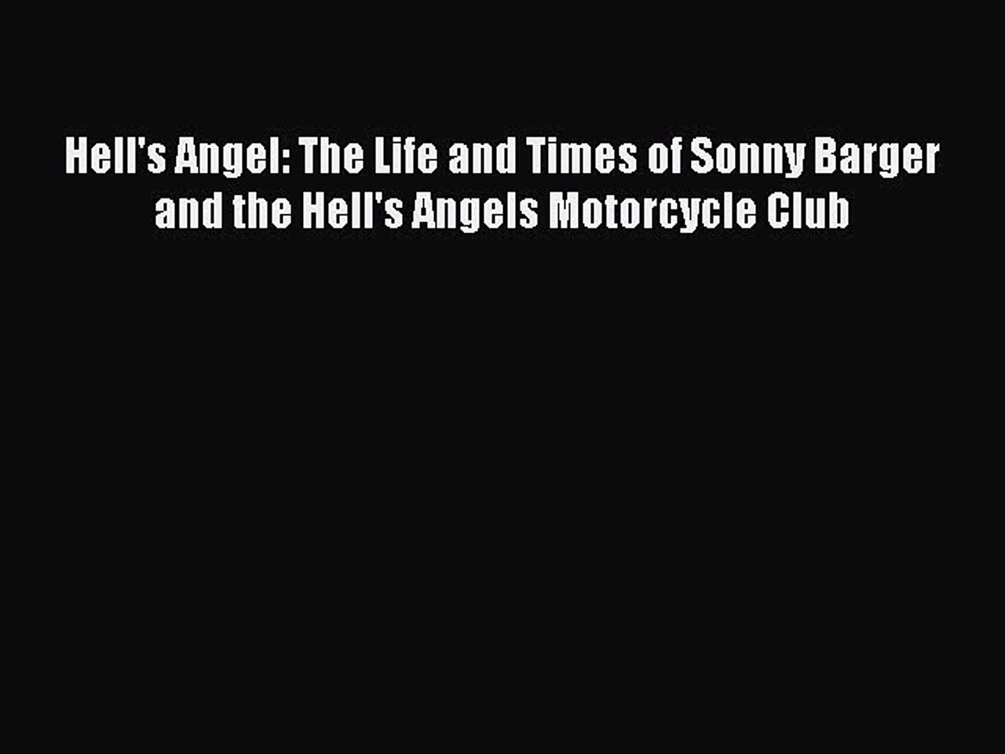Read Hell's Angel: The Life and Times of Sonny Barger and the Hell's Angels Motorcycle Clu