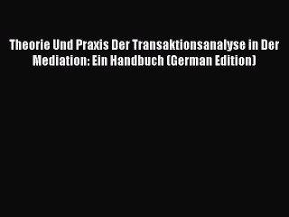 Download Theorie Und Praxis Der Transaktionsanalyse in Der Mediation: Ein Handbuch (German