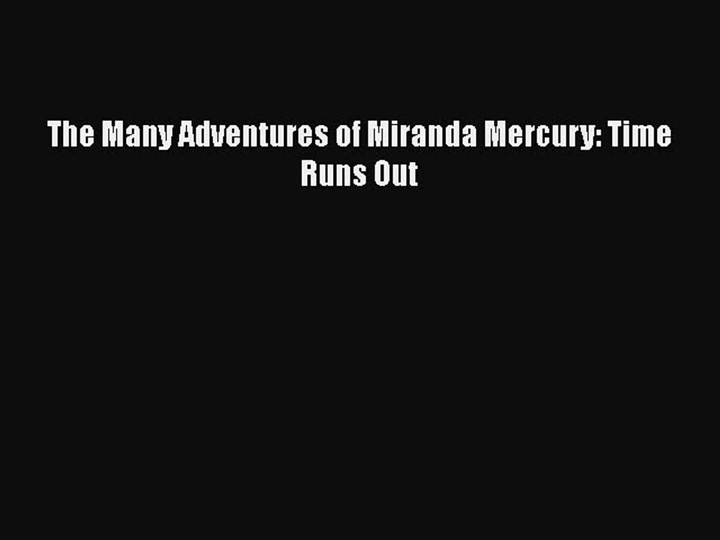 PDF The Many Adventures of Miranda Mercury: Time Runs Out [Download] Online