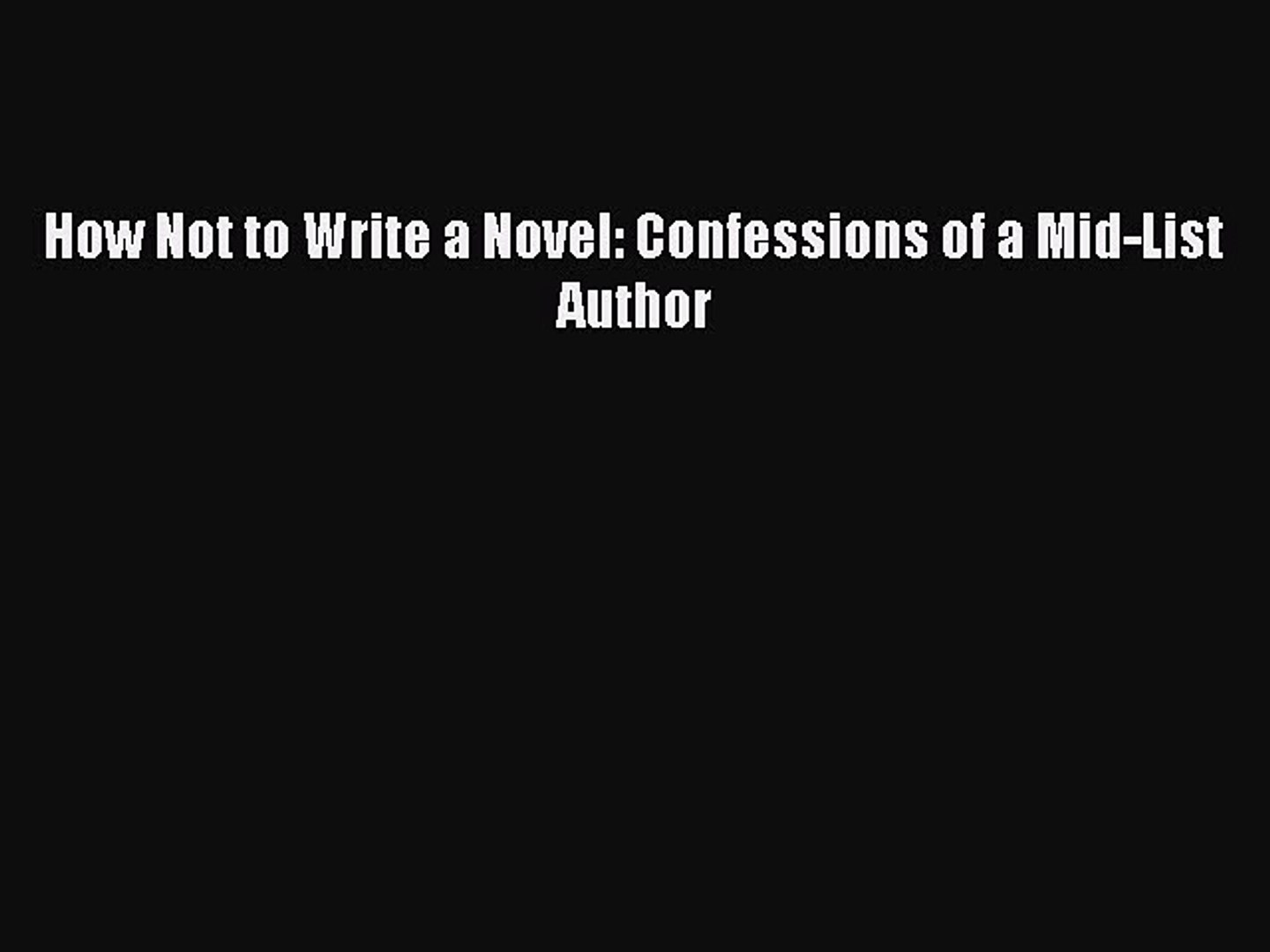 Read How Not to Write a Novel: Confessions of a Mid-List Author PDF Free