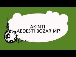 Akıntı Abdesti Bozar mı? - Sorularla İslamiyet