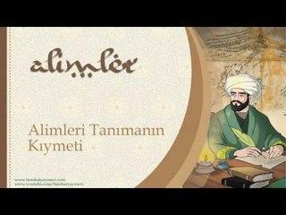 Alimleri Tanımanın Kıymeti - Sorularla İslamiyet