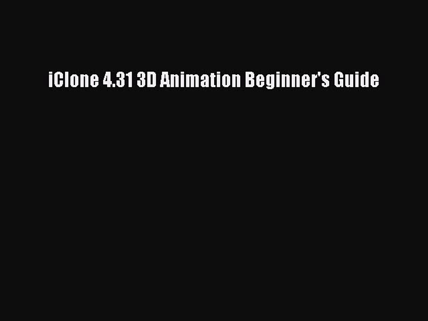 Read iClone 4 31 3D Animation Beginner's Guide PDF Free
