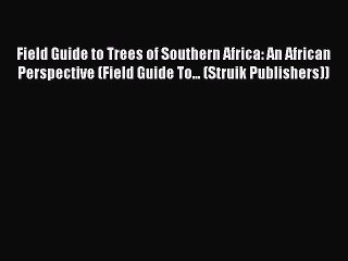 Download Field Guide to Trees of Southern Africa: An African Perspective (Field Guide To...