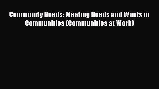 Download Community Needs: Meeting Needs and Wants in Communities (Communities at Work) Ebook