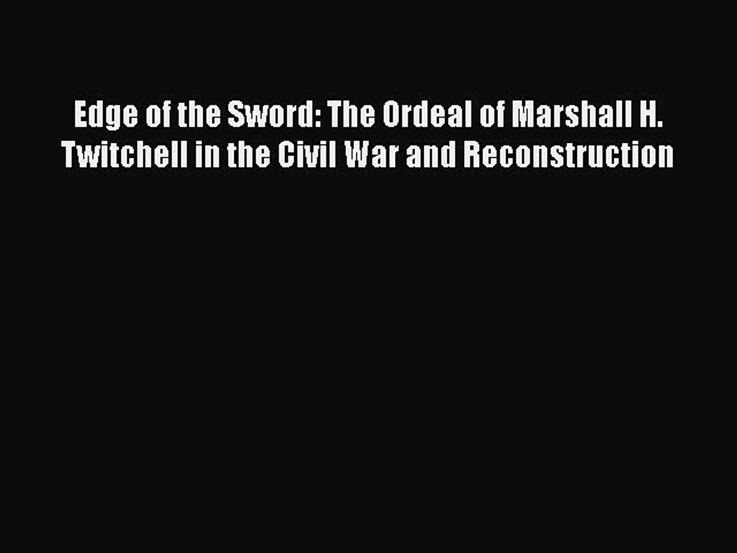 PDF Edge of the Sword: The Ordeal of Marshall H. Twitchell in the Civil War and Reconstruction