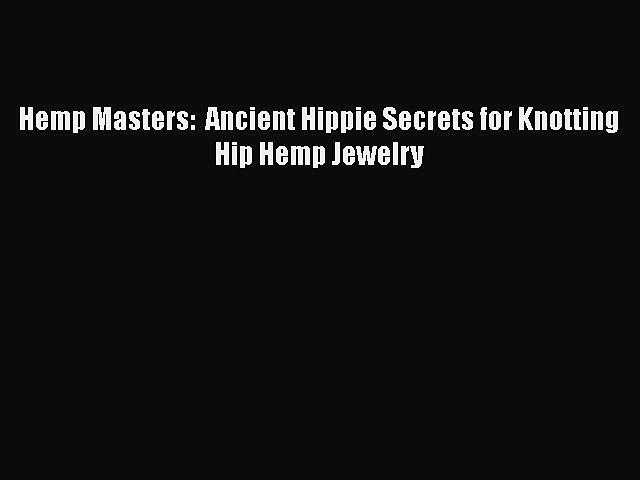 [Download] Hemp Masters:  Ancient Hippie Secrets for Knotting Hip Hemp Jewelry [Download] Full