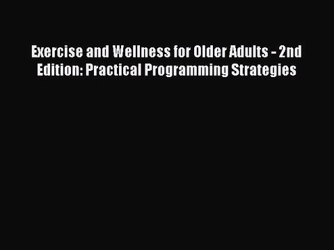Exercise and wellness for older adults : practical programming strategies