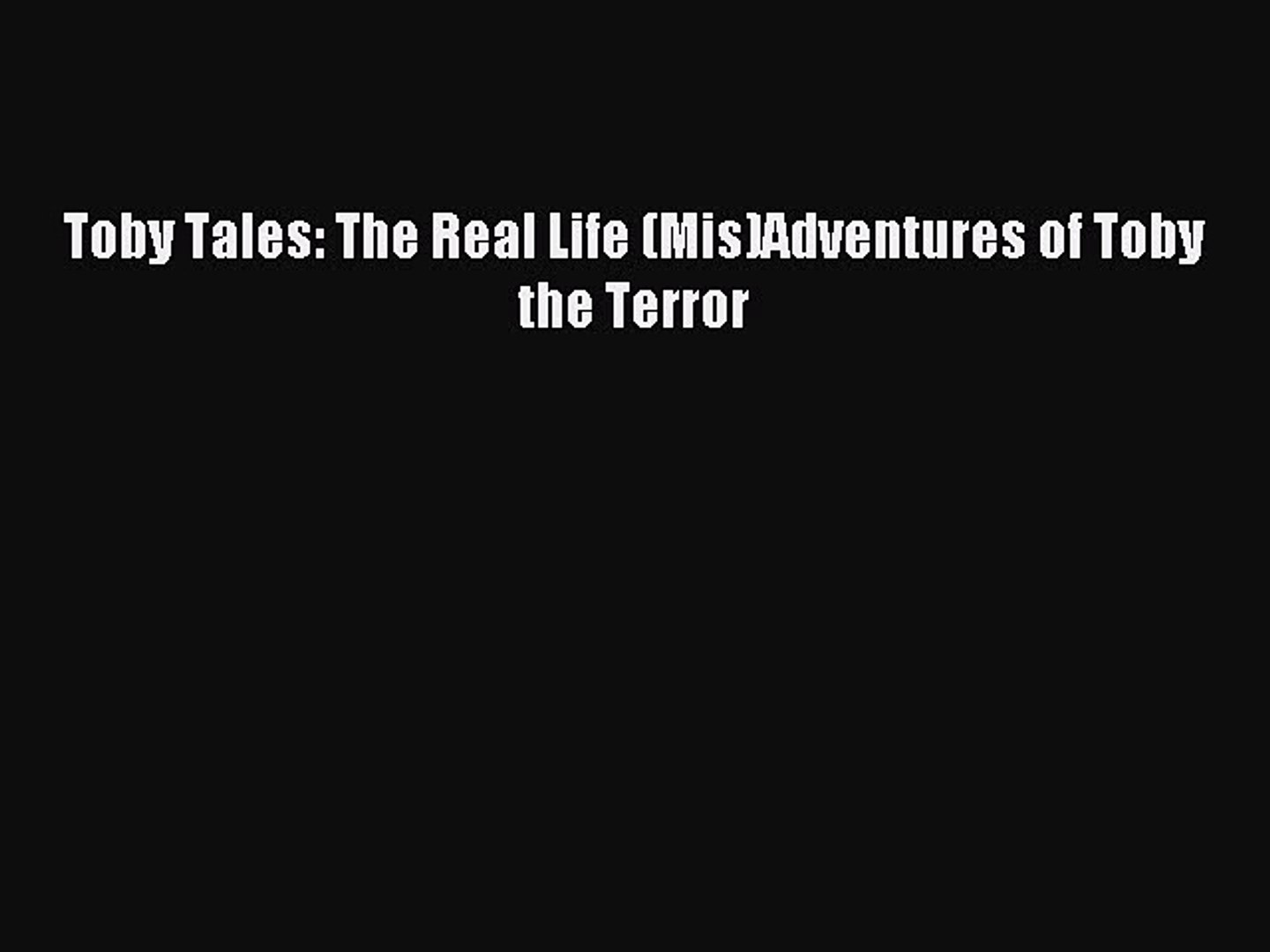 Read Toby Tales: The Real Life (Mis)Adventures of Toby the Terror PDF Free