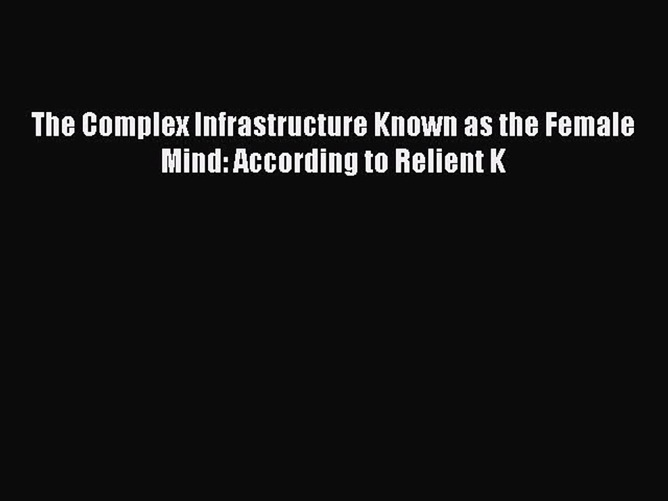 Read The Complex Infrastructure Known As The Female Mind According To Relient K By Relient K
