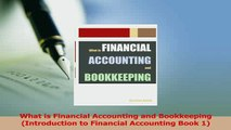 Download  What is Financial Accounting and Bookkeeping Introduction to Financial Accounting Book 1 Ebook Online
