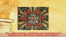 Download  The Tagine Dream Classical and Contemporary Tagines from Morocco Tunisia and Algeria Ebook