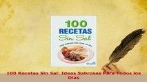 Download  100 Recetas Sin Sal Ideas Sabrosas Para Todos los Dias Read Full Ebook
