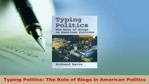PDF  Typing Politics The Role of Blogs in American Politics  EBook