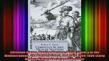 Read  Christian Slaves Muslim Masters White Slavery in the Mediterranean The Barbary Coast and  Full EBook