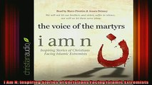 Read  I Am N Inspiring Stories of Christians Facing Islamic Extremists  Full EBook