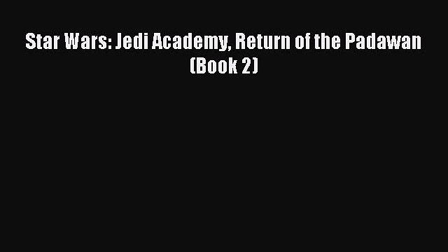 Read Star Wars: Jedi Academy Return of the Padawan (Book 2) Ebook Free