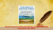 Download  Food Products Manufacturing using Microsoft Dynamics AX 2012 Free Books