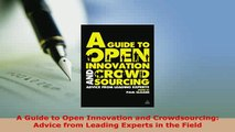 PDF  A Guide to Open Innovation and Crowdsourcing Advice from Leading Experts in the Field  Read Online