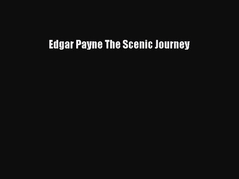 [Read Book] Edgar Payne The Scenic Journey  EBook